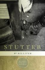 <em>Stutter</em> by William Billiter.