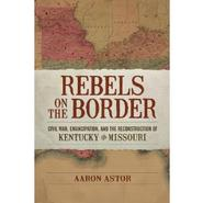 "Aaron Astor '95 Publishes ""Rebels on the Border"""